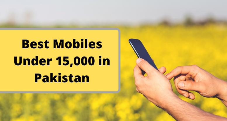 Best Mobiles Under 15,000 in Pakistan